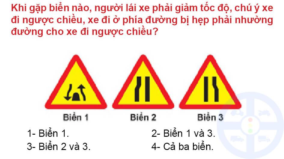Khi gặp biển nào, người lái xe phải giảm tốc độ, chú ý xe đi ngược chiều, xe đi ở phía đường bị hẹp phải nhường đường cho xe đi ngược chiều?