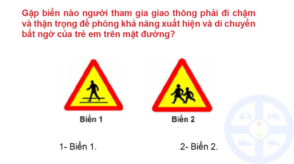 Gặp biển nào người tham gia giao thông phải đi chậm và thận trọng đề phòng khả năng xuất hiện và di chuyển bất ngờ của trẻ em trên mặt đường?