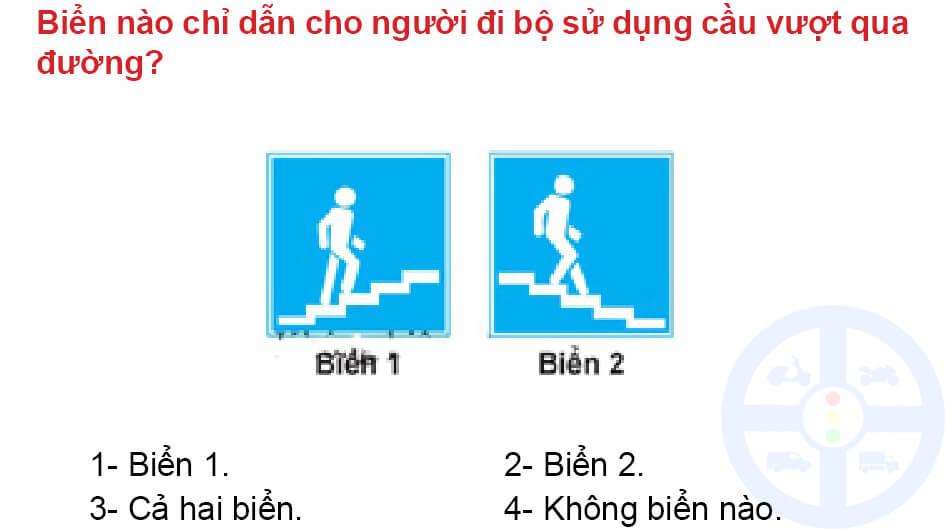 Biển nào chỉ dẫn cho người đi bộ sử dụng cầu vượt qua đường?