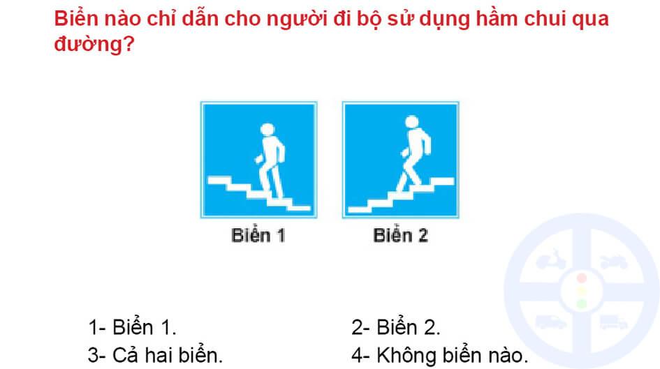 Biển nào chỉ dẫn cho người đi bộ sử dụng hầm chui qua đường?