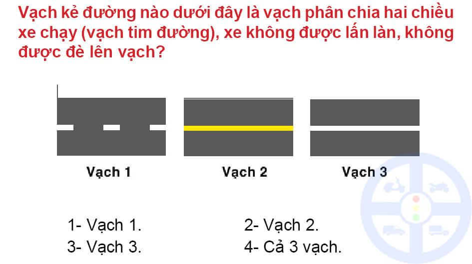 Vạch kẻ đường nào dưới đây là vạch phân chia hai chiều xe chạy (vạch tim đường), xe không được lấn làn, không được đè lên vạch?